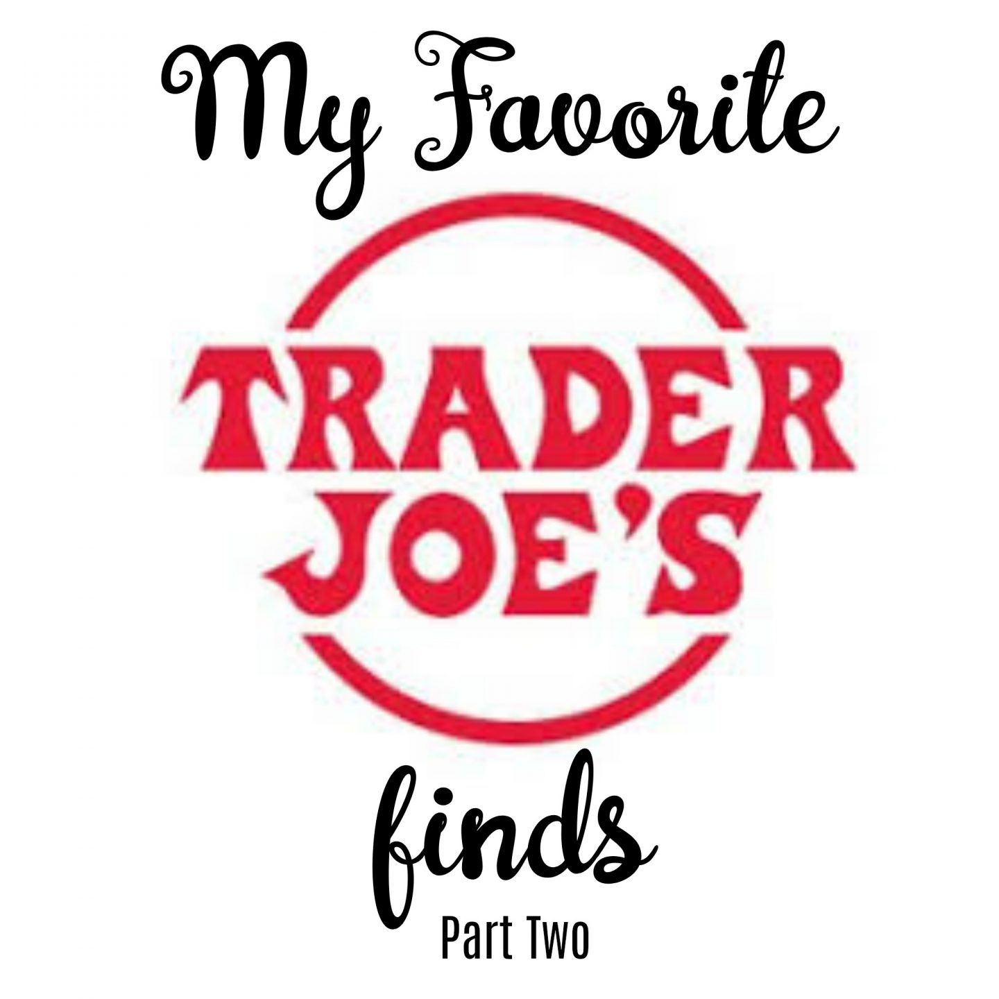 My Favorite Trader Joe's Finds – Part 2
